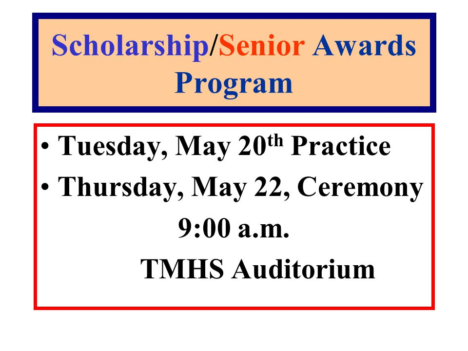Scholarship/Senior Awards Program Tuesday, May 20 th Practice Thursday, May 22, Ceremony 9:00 a.m.