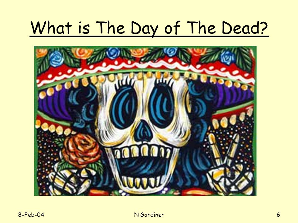 8-Feb-04N Gardiner6 What is The Day of The Dead