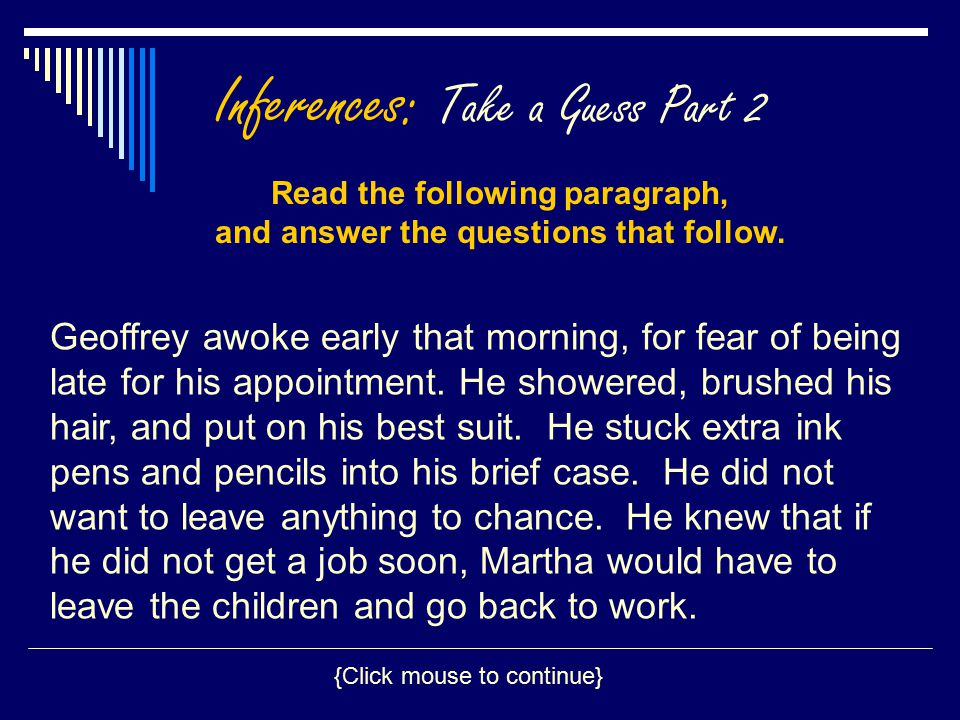 Inferences: Take a Guess Part 2 Geoffrey awoke early that morning, for fear of being late for his appointment. He showered, brushed his hair, and put