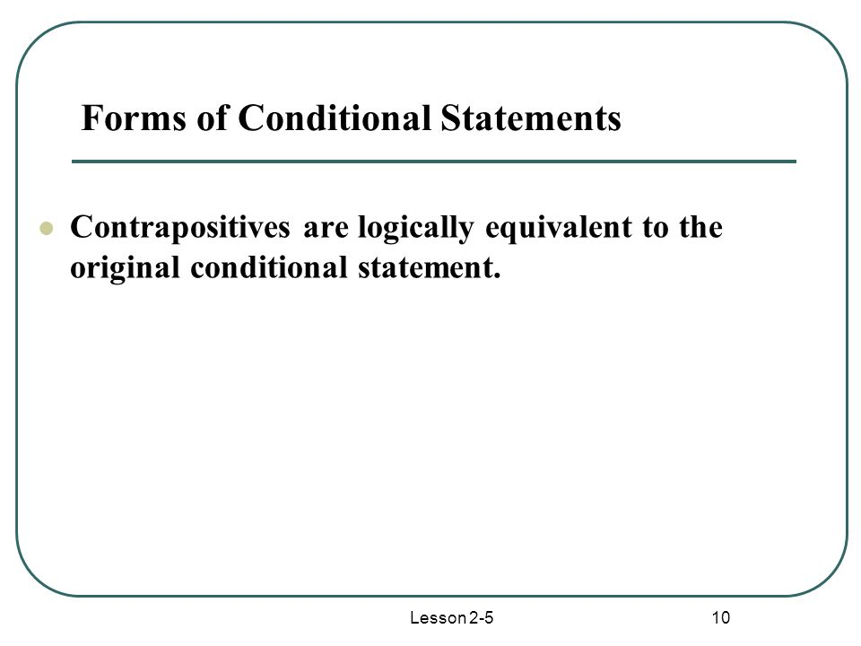 Lesson 2-5 10 Forms of Conditional Statements Contrapositives are logically equivalent to the original conditional statement.