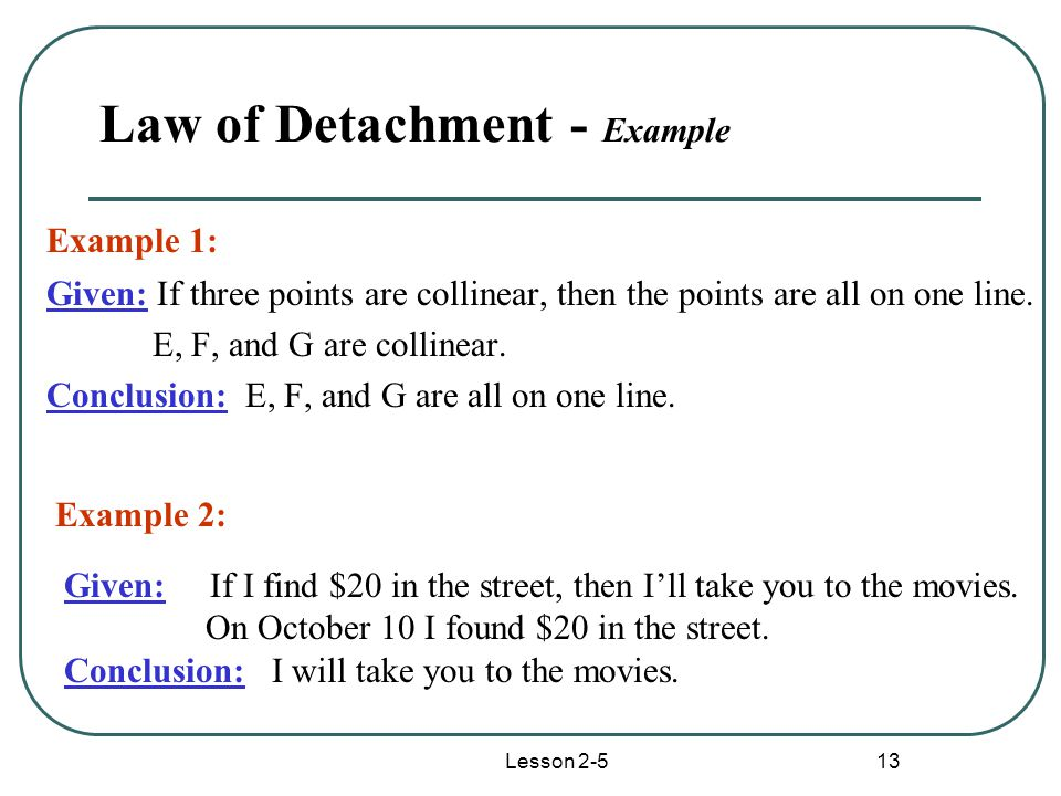 Lesson 2-5 13 Law of Detachment - Example Given: If three points are collinear, then the points are all on one line.