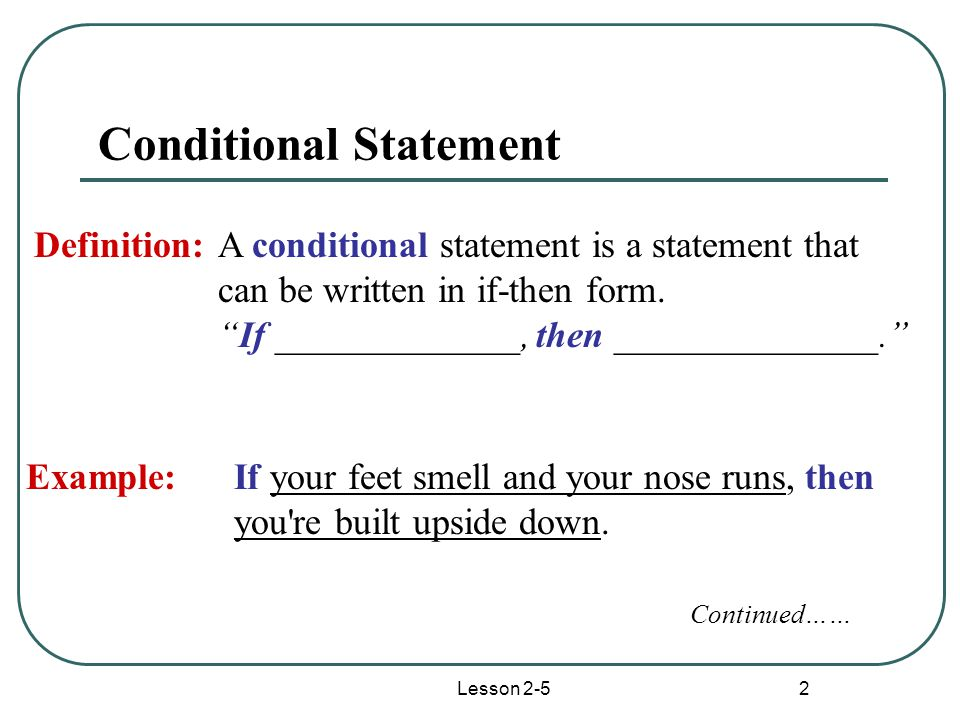 Lesson 2-5 2 Conditional Statement Definition:A conditional statement is a statement that can be written in if-then form.