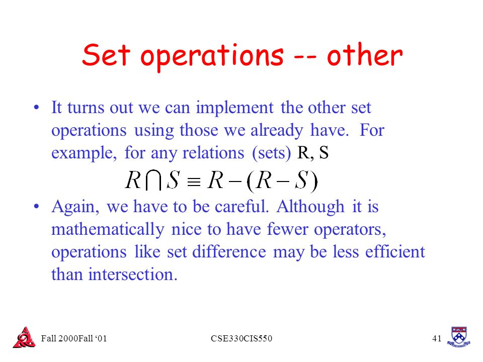 Fall 2000Fall '01CSE330CIS55041 Set operations -- other It turns out we can implement the other set operations using those we already have. For exampl