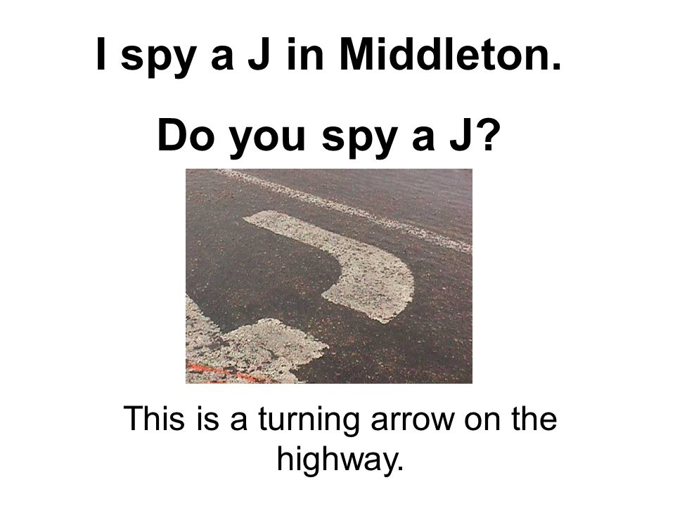 I spy a J in Middleton. Do you spy a J This is a turning arrow on the highway.