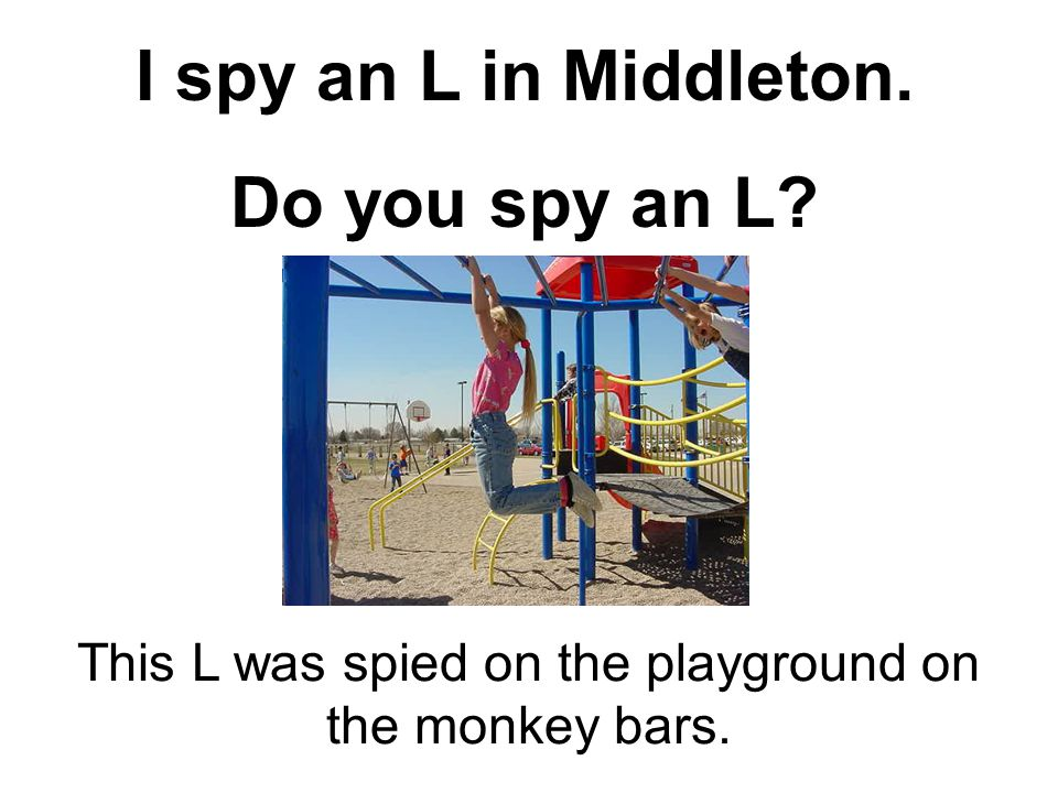 I spy an L in Middleton. Do you spy an L. This L was spied on the playground on the monkey bars.
