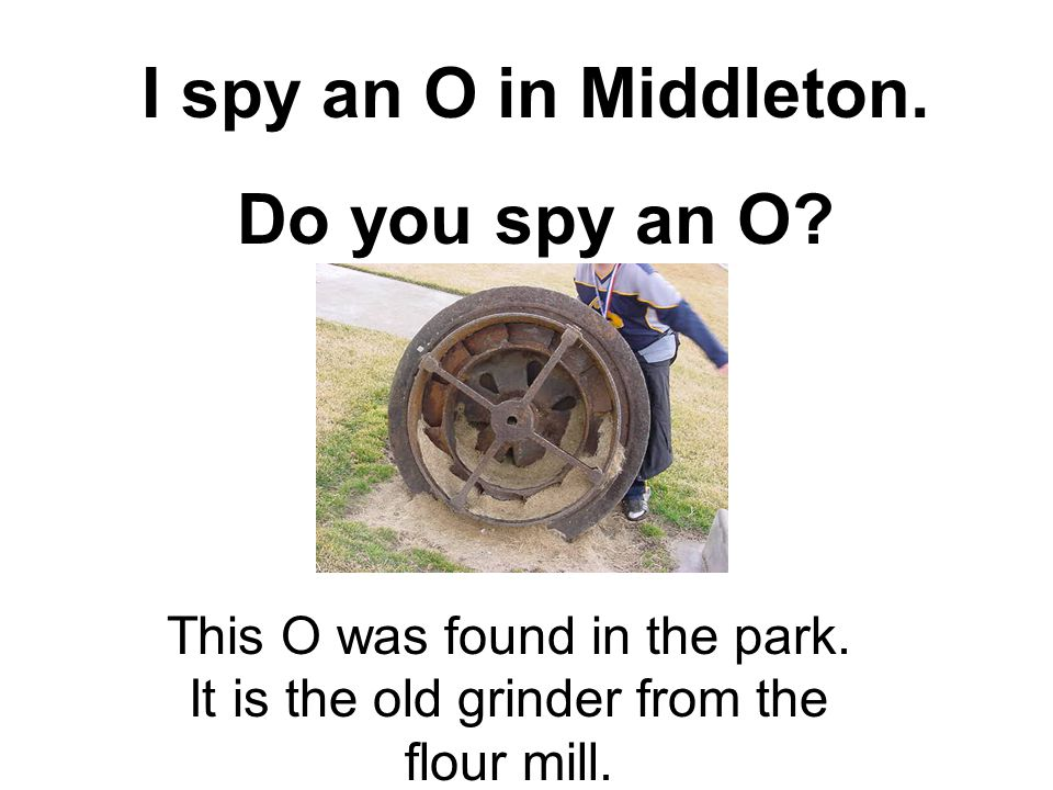 I spy an O in Middleton. Do you spy an O. This O was found in the park.