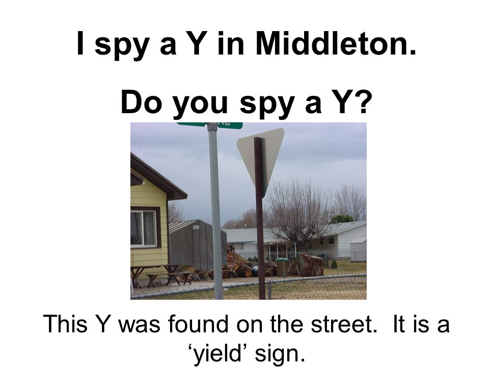 I spy a Y in Middleton. Do you spy a Y This Y was found on the street. It is a 'yield' sign.