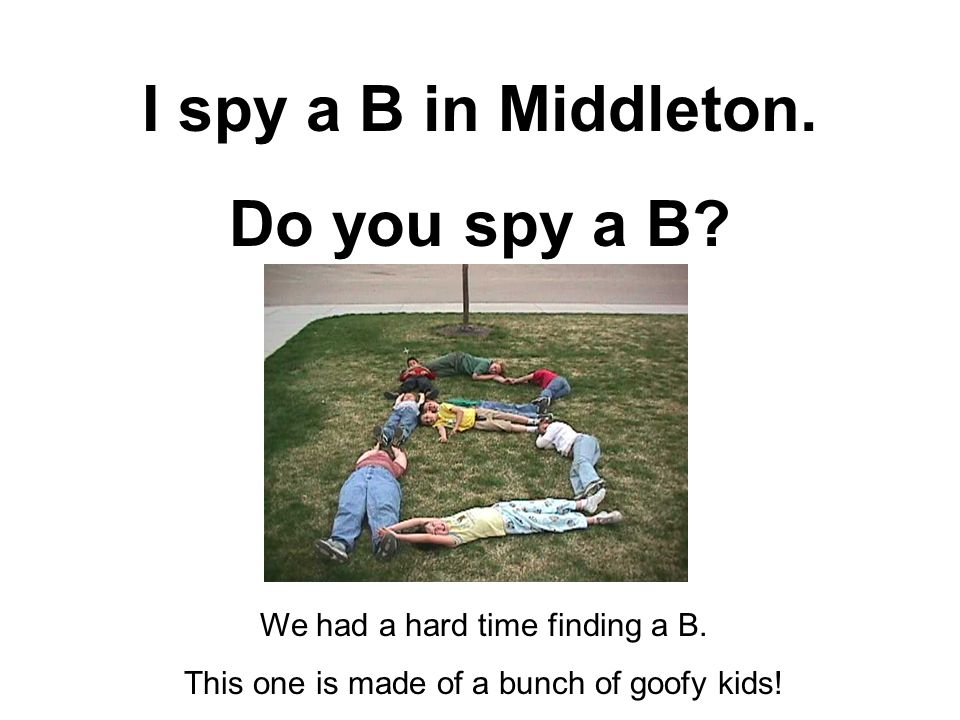 I spy a B in Middleton. Do you spy a B? We had a hard time finding a B. This one is made of a bunch of goofy kids!