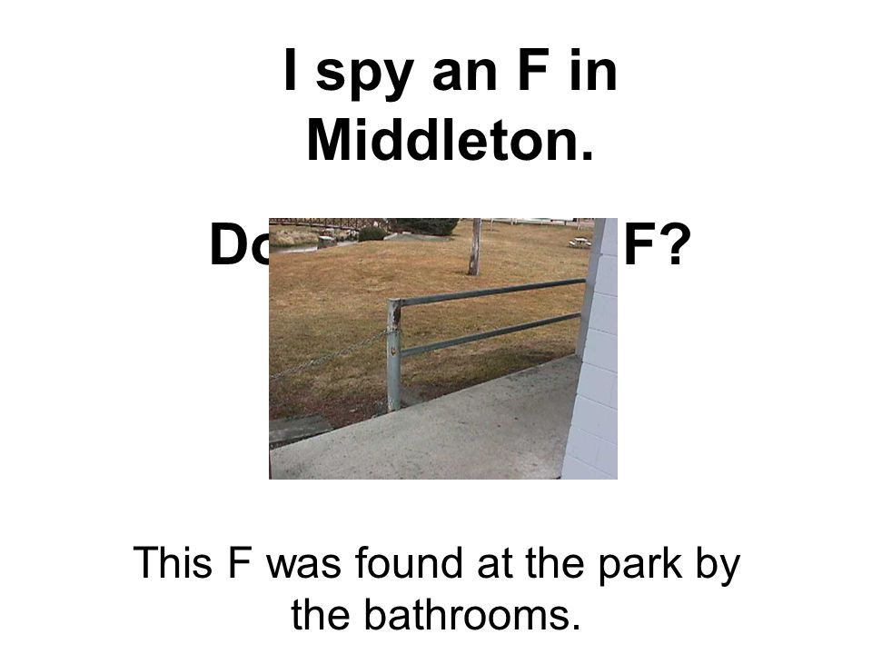 I spy an F in Middleton. Do you spy an F? This F was found at the park by the bathrooms.