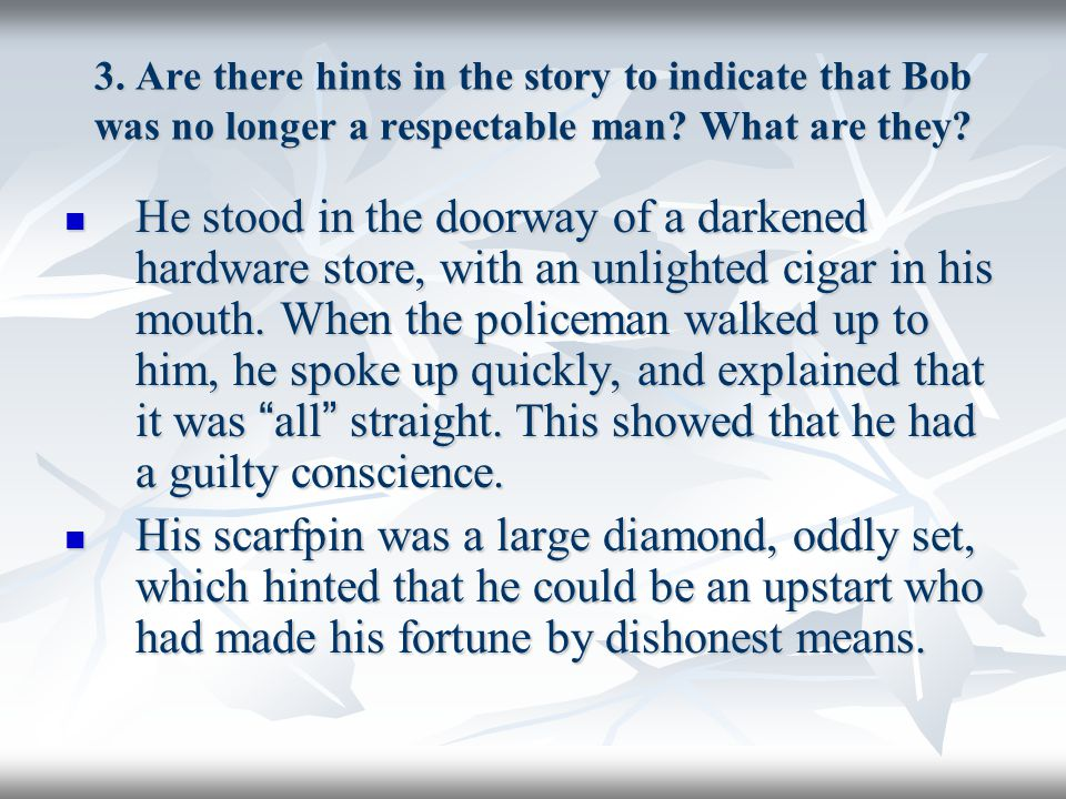 3. Are there hints in the story to indicate that Bob was no longer a respectable man? What are they? He stood in the doorway of a darkened hardware st