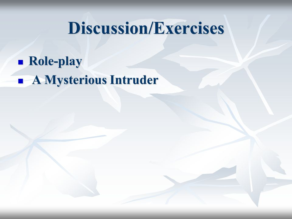 Discussion/Exercises Role-play Role-play A Mysterious Intruder A Mysterious Intruder