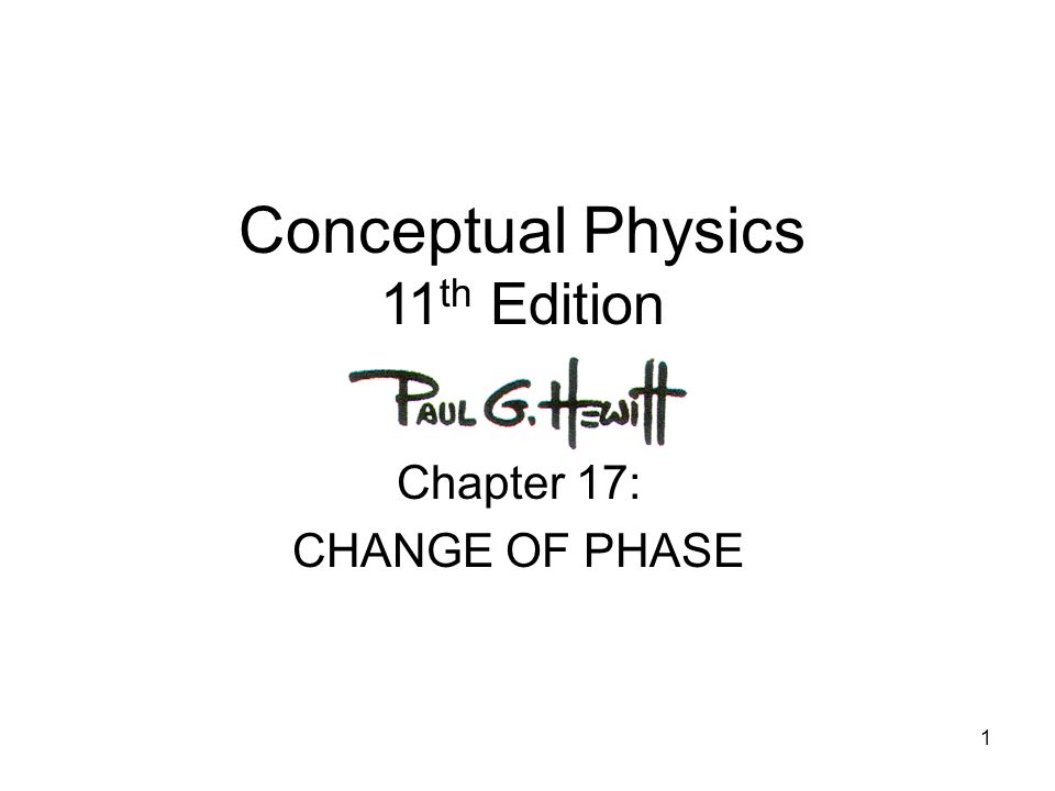 1 Conceptual Physics 11 th Edition Chapter 17: CHANGE OF PHASE
