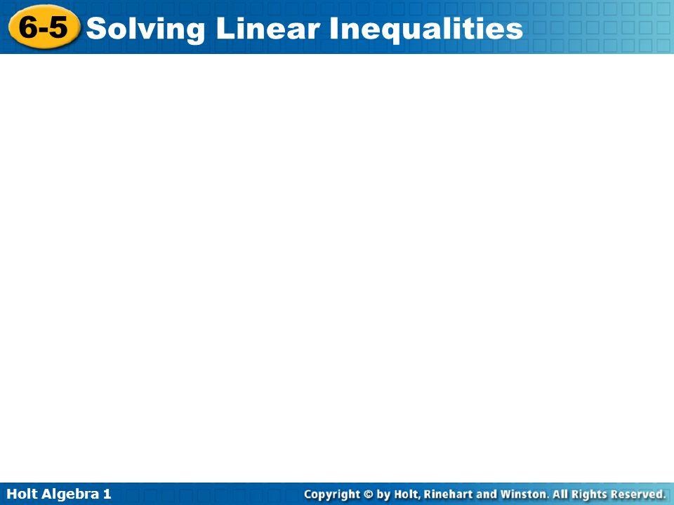 Holt Algebra 1 6-5 Solving Linear Inequalities