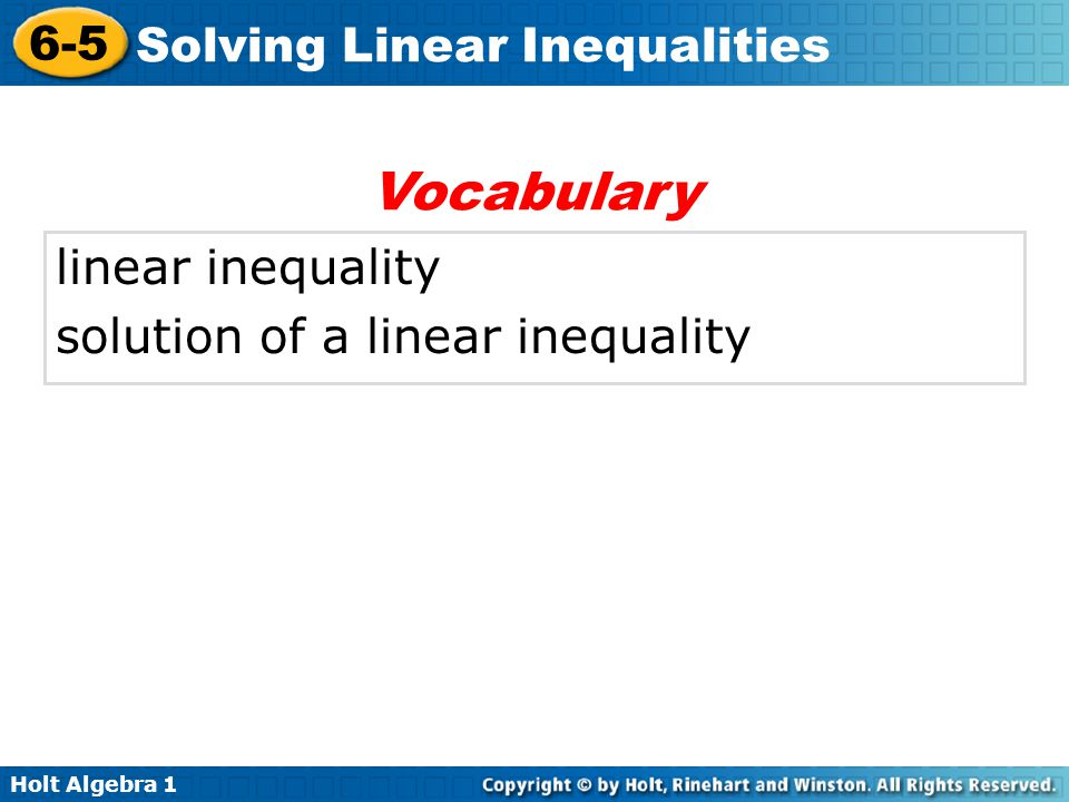 Holt Algebra 1 6-5 Solving Linear Inequalities linear inequality solution of a linear inequality Vocabulary