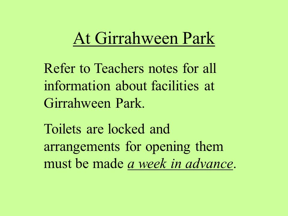 At Girrahween Park Refer to Teachers notes for all information about facilities at Girrahween Park.