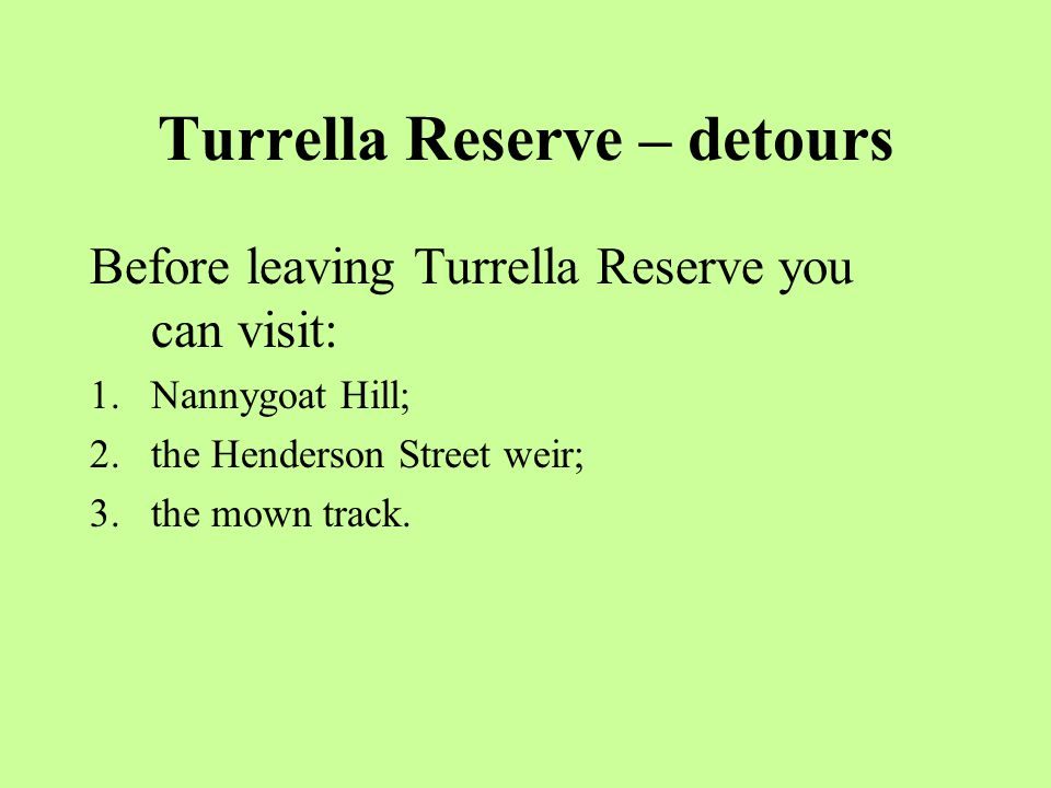 Turrella Reserve – detours Before leaving Turrella Reserve you can visit: 1.Nannygoat Hill; 2.the Henderson Street weir; 3.the mown track.