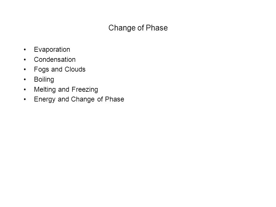 Change of Phase Evaporation Condensation Fogs and Clouds Boiling Melting and Freezing Energy and Change of Phase