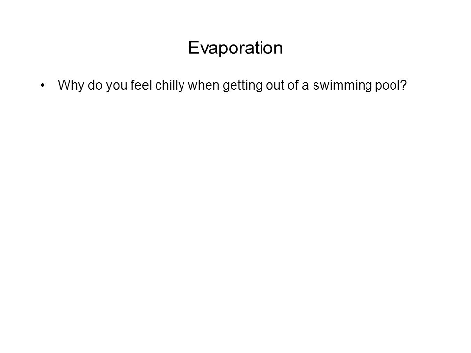 Evaporation Why do you feel chilly when getting out of a swimming pool?