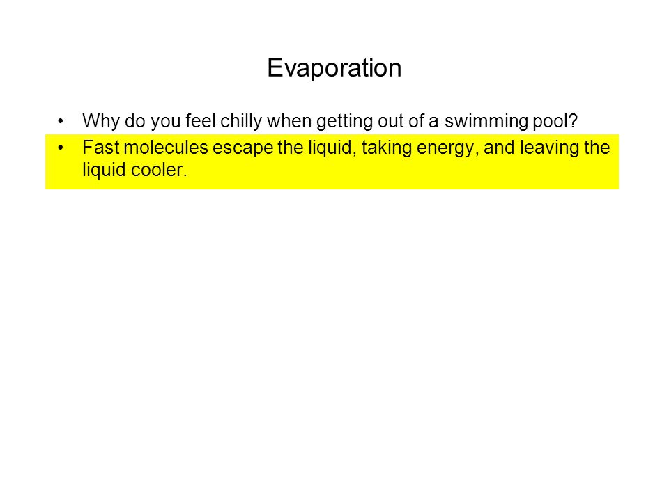 Evaporation Why do you feel chilly when getting out of a swimming pool.