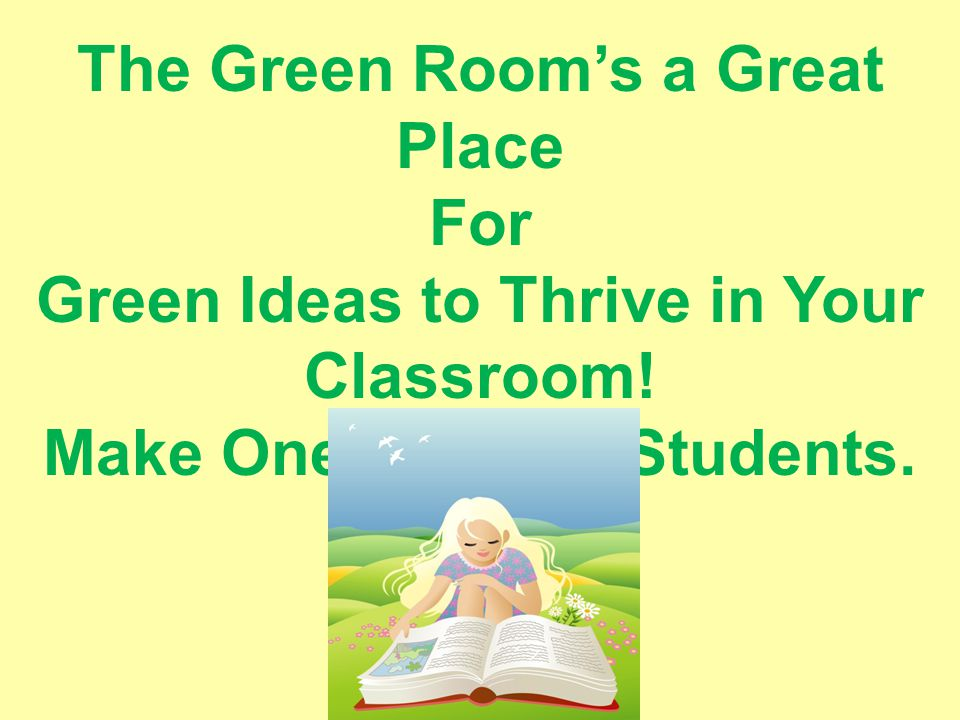 The Green Room's a Great Place For Green Ideas to Thrive in Your Classroom.