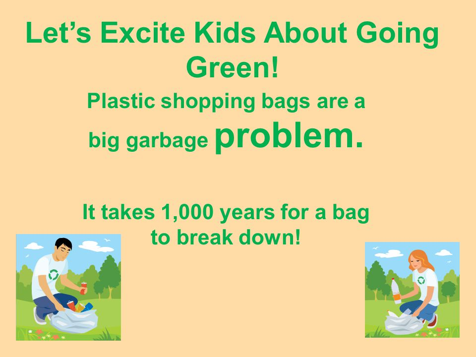 Let's Excite Kids About Going Green.on the Bus) Plastic shopping bags are a big garbage problem.