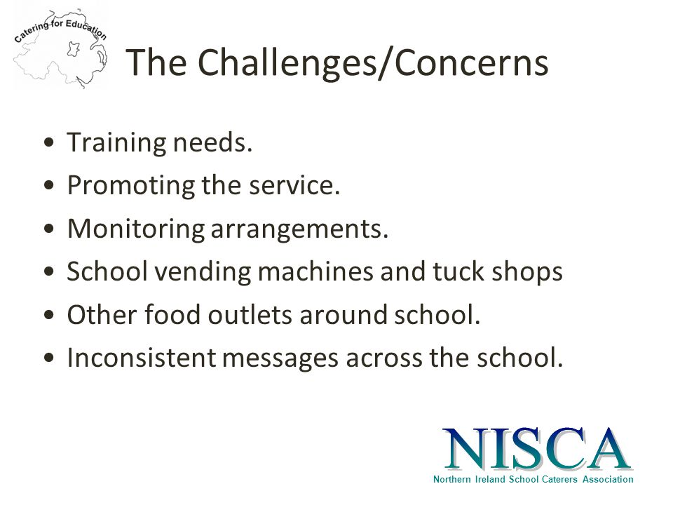 Northern Ireland School Caterers Association The Challenges/Concerns Training needs.