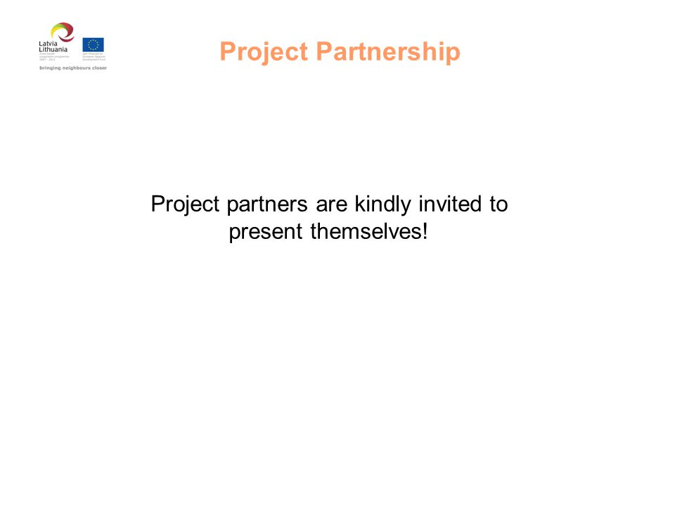Project Partnership Project partners are kindly invited to present themselves!