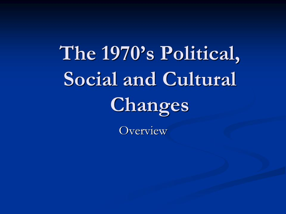 The 1970's Political, Social and Cultural Changes Overview