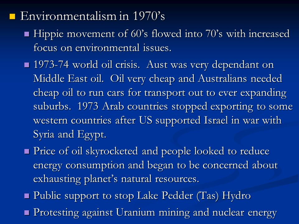 Environmentalism in 1970's Environmentalism in 1970's Hippie movement of 60's flowed into 70's with increased focus on environmental issues.