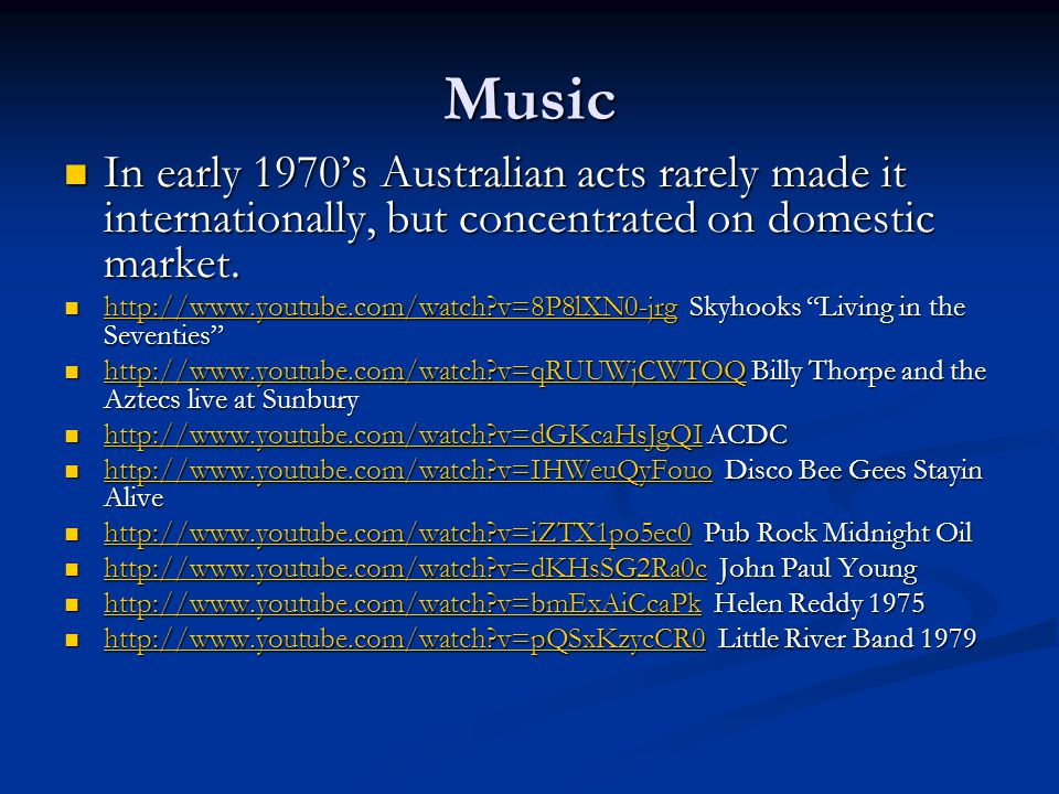 Music In early 1970's Australian acts rarely made it internationally, but concentrated on domestic market.