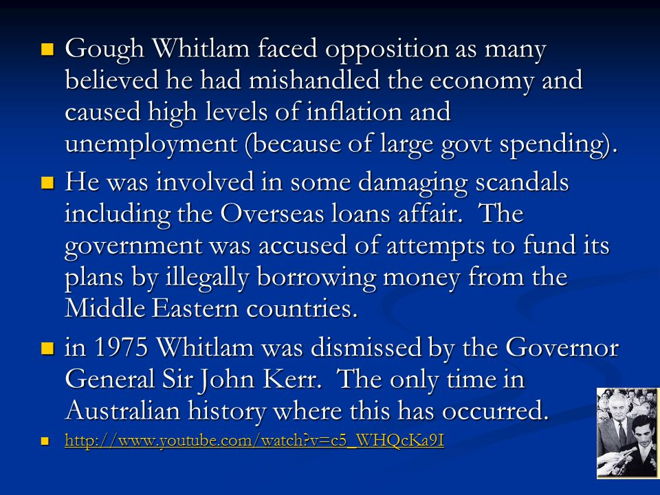 Gough Whitlam faced opposition as many believed he had mishandled the economy and caused high levels of inflation and unemployment (because of large govt spending).