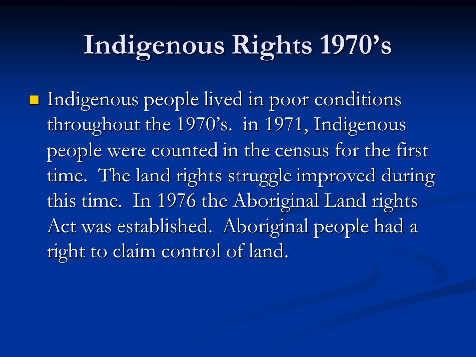 Indigenous Rights 1970's Indigenous people lived in poor conditions throughout the 1970's.
