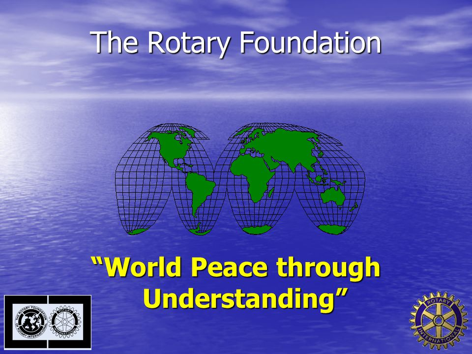 "The Rotary Foundation ""World Peace through Understanding"""