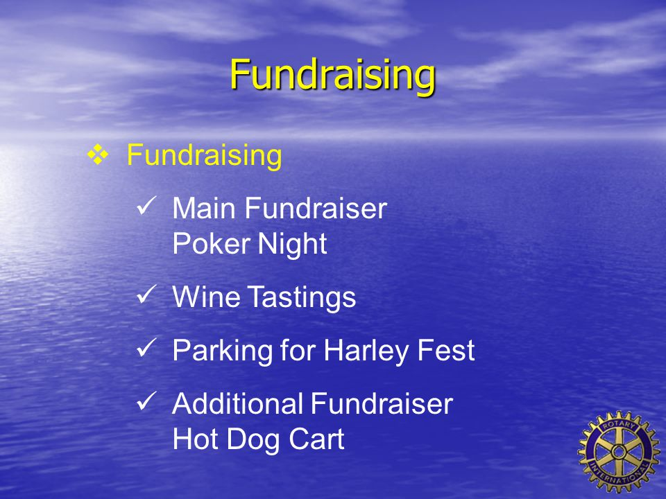  Fundraising Main Fundraiser Poker Night Wine Tastings Parking for Harley Fest Additional Fundraiser Hot Dog Cart Fundraising