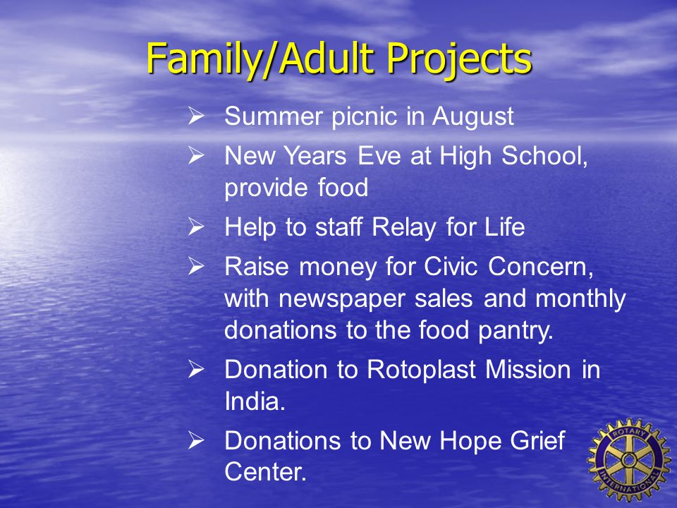  Summer picnic in August  New Years Eve at High School, provide food  Help to staff Relay for Life  Raise money for Civic Concern, with newspaper