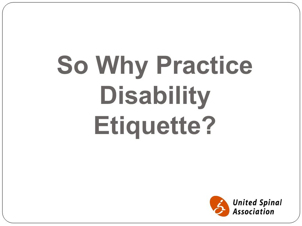 So Why Practice Disability Etiquette