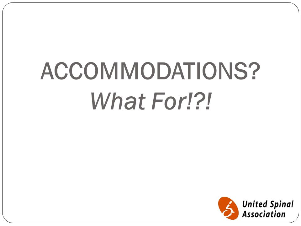 ACCOMMODATIONS What For! !
