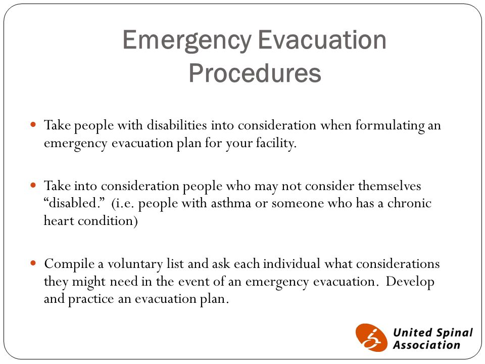 Emergency Evacuation Procedures Take people with disabilities into consideration when formulating an emergency evacuation plan for your facility.