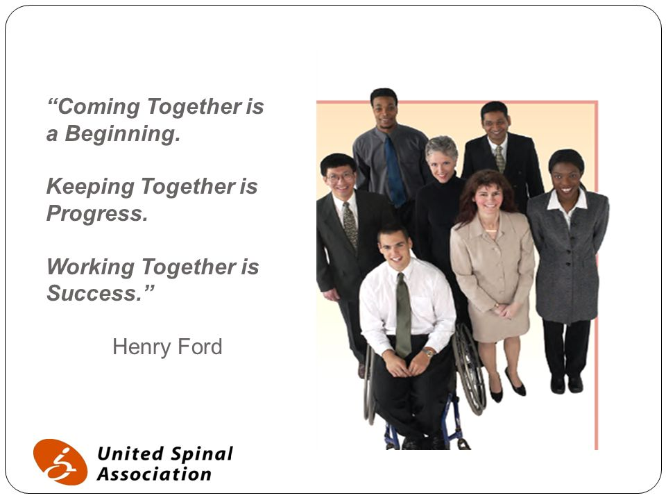 """""""Coming Together is a Beginning. Keeping Together is Progress. Working Together is Success."""" Henry Ford"""