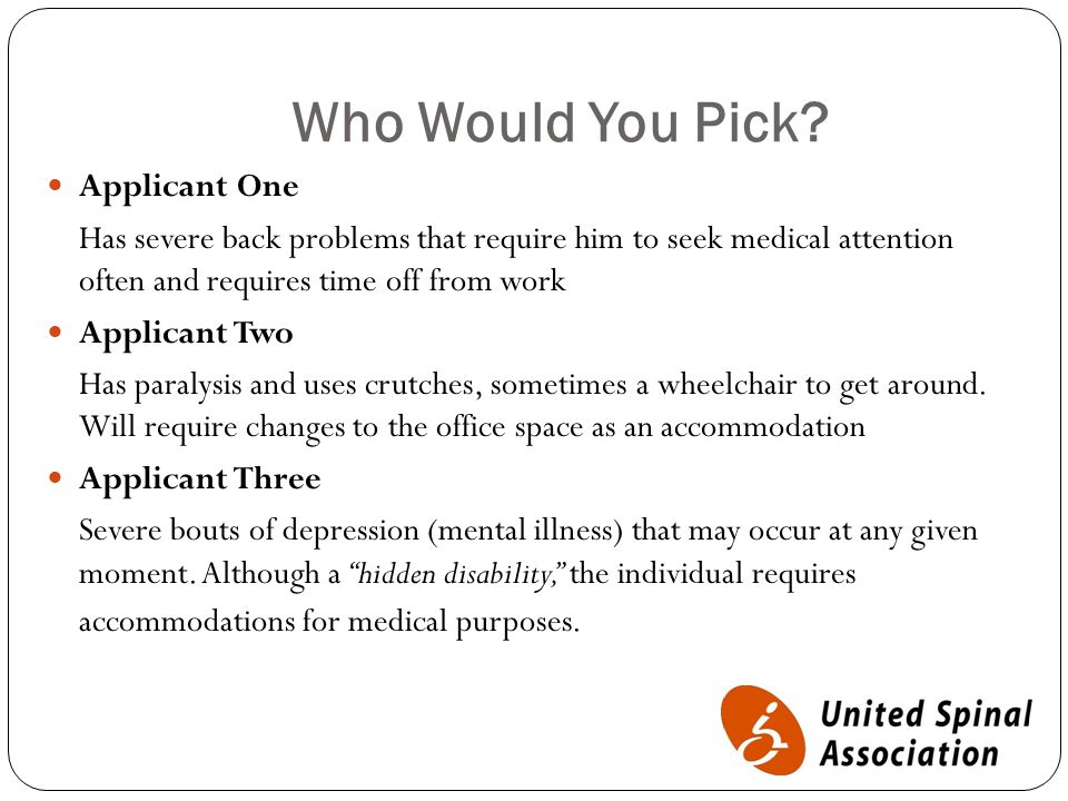 Who Would You Pick? Applicant One Has severe back problems that require him to seek medical attention often and requires time off from work Applicant