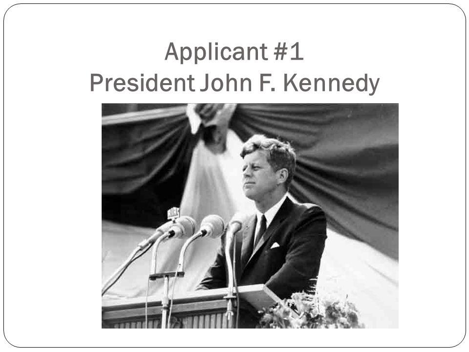 Applicant #1 President John F. Kennedy
