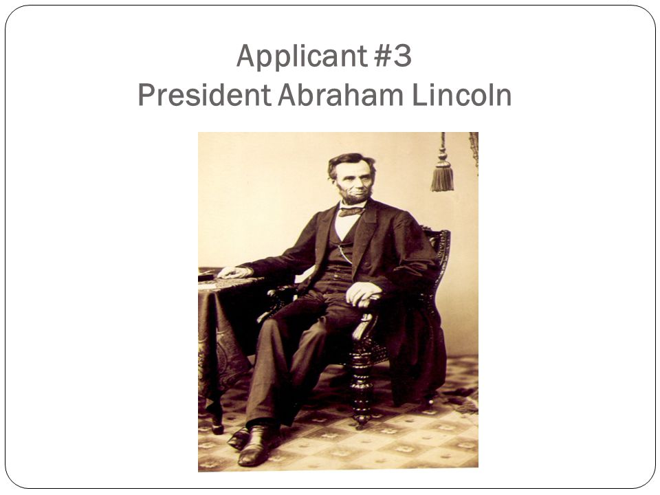 Applicant #3 President Abraham Lincoln