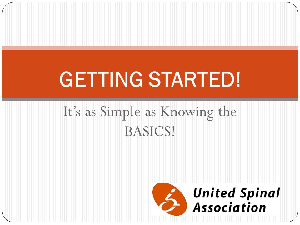 It's as Simple as Knowing the BASICS! GETTING STARTED!