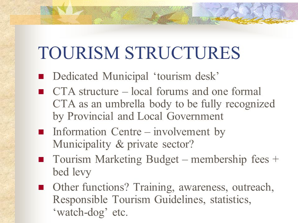 TOURISM STRUCTURES Dedicated Municipal 'tourism desk' CTA structure – local forums and one formal CTA as an umbrella body to be fully recognized by Pr