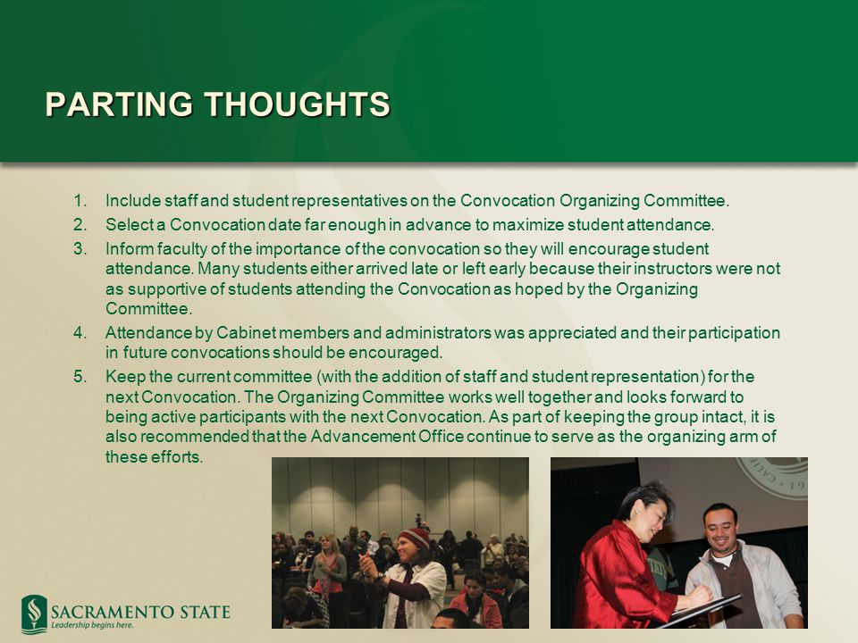 PARTING THOUGHTS 1.Include staff and student representatives on the Convocation Organizing Committee.