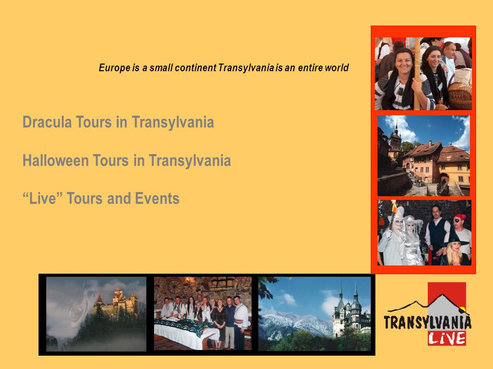 Europe is a small continent Transylvania is an entire world Dracula Tours in Transylvania Halloween Tours in Transylvania Live Tours and Events