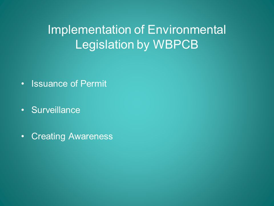 Implementation of Environmental Legislation by WBPCB Issuance of Permit Surveillance Creating Awareness