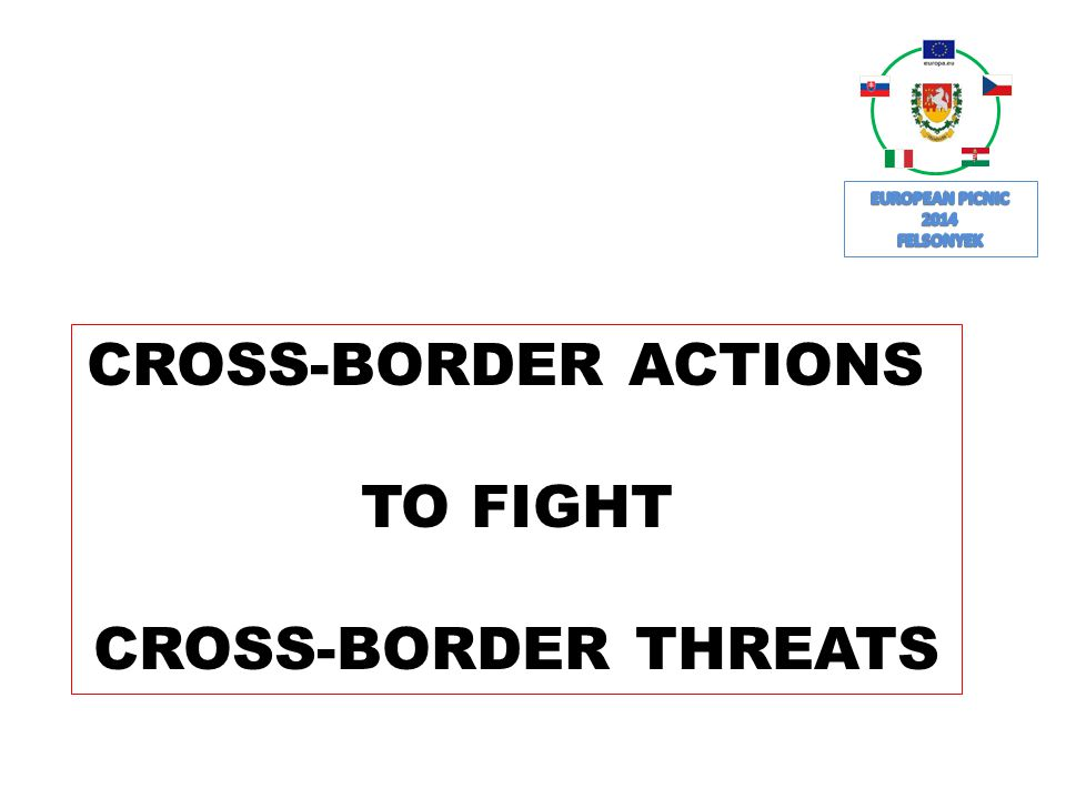 CROSS-BORDER ACTIONS TO FIGHT CROSS-BORDER THREATS
