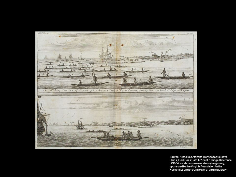 "Source: ""Enslaved Africans Transported to Slave Ships, Gold Coast, late 17 th cent.""; Image Reference LCP-54, as shown on www.slaveryimages.org, spons"