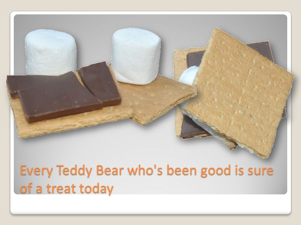 Every Teddy Bear who's been good is sure of a treat today